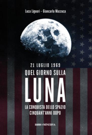 21 luglio 1969. Quel giorno sulla Luna - Luca Liguori | Thecosgala.com