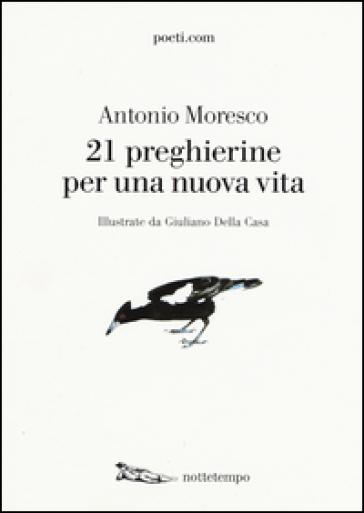 21 preghierine per una nuova vita - Antonio Moresco  
