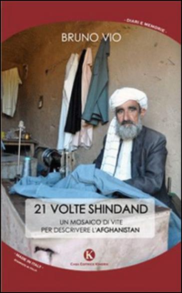 21 volte Shindand. Un mosaico di vite per descrivere l'Afghanistan - Bruno Vio | Kritjur.org