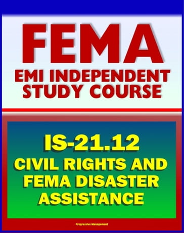 21st Century FEMA Study Course: Civil Rights and FEMA Disaster Assistance 2012 (IS-21.12) - Review of Laws, Procedures, Policies, plus Disaster Response Military Handbook