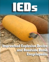 21st Century IED and Roadside Bomb Encyclopedia: The Fight Against Improvised Explosive Devices in Afghanistan and Iraq, Plus the Convoy Survivability Training Guide