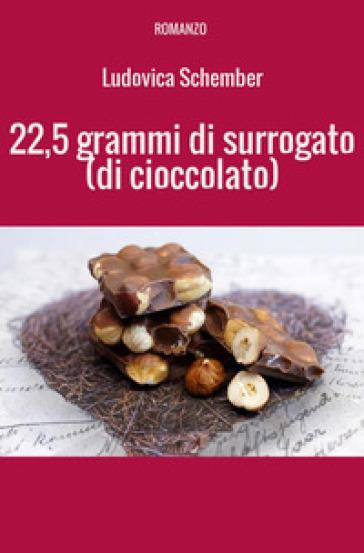 22,5 grammi di surrogato (di cioccolato) - Ludovica Schember | Jonathanterrington.com