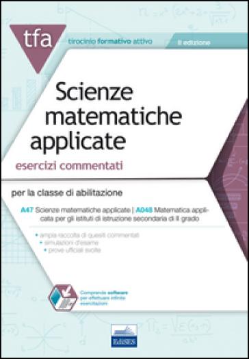 22 TFA. Scienze matematiche applicate. Esercizi commentati per la classe A47 (A048). Con software di simulazione -  pdf epub