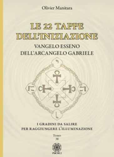 Le 22 tappe dell'iniziazione. Vangelo esseno dell'arcangelo Gabriele - Olivier Manitara | Jonathanterrington.com