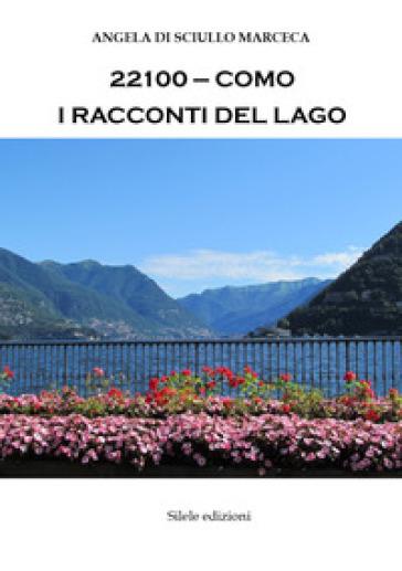 22100-Como. I racconti del lago - Angela Di Sciullo Marceca |