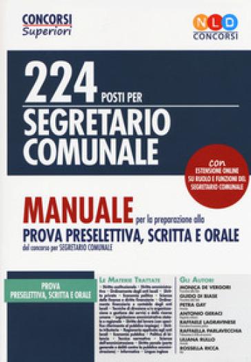 224 posti per segretario comunale. Manuale per la preparazione alla prova preselettiva, scritta e orale. Con espansione online