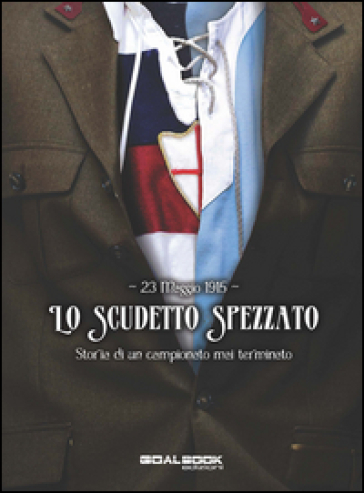 23 maggio 1915. Lo scudetto spezzato. Storia di un campionato mai terminato - Emiliano Foglia pdf epub