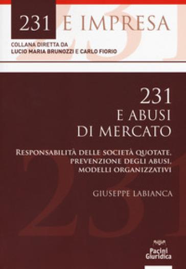 231 e abusi di mercato. Responsabilità delle società quotate, prevenzione degli abusi, modelli organizzativi - Giuseppe Labianca |