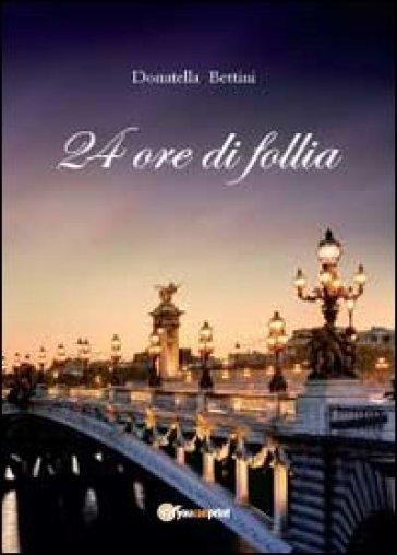 24 ore di follia - Donatella Bettini | Kritjur.org