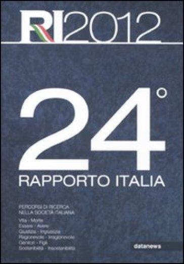 24° rapporto Italia 2012. Percorsi di ricerca nella società italiana - Eurispes | Rochesterscifianimecon.com