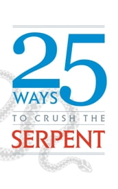 25 Ways to Crush the Serpent