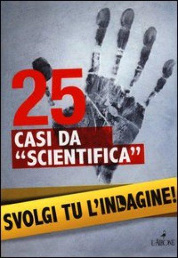 25 casi da «scientifica». Svolgi tu l'indagine! - Lionel Fox | Thecosgala.com