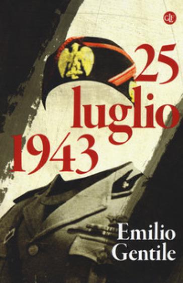 25 luglio 1943 - Emilio Gentile | Rochesterscifianimecon.com