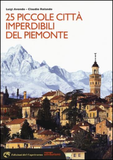 25 piccole città imperdibili del Piemonte - Luigi Avondo |