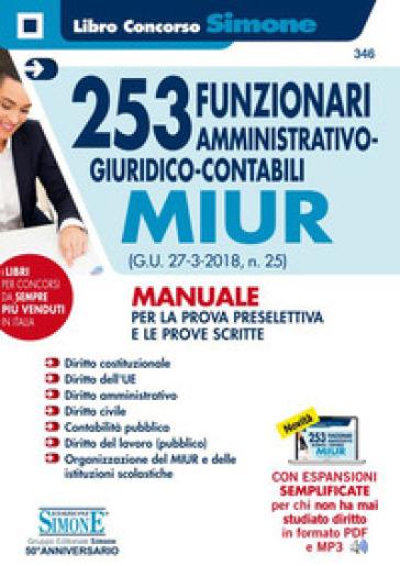 253 funzionari amministrativo-giuridico-contabili MIUR (G.U. 27-3-2018, n. 25). Manuale per la prova preselettiva e le prove scritte. Con espansioni online