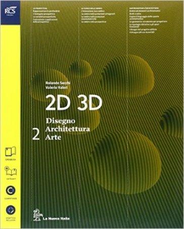 2D 3D disegno, architettura, arte. Con album storia dell'arte. Per le Scuole superiori. Con e-book. Con espansione online. 2. - Rolando Secchi pdf epub