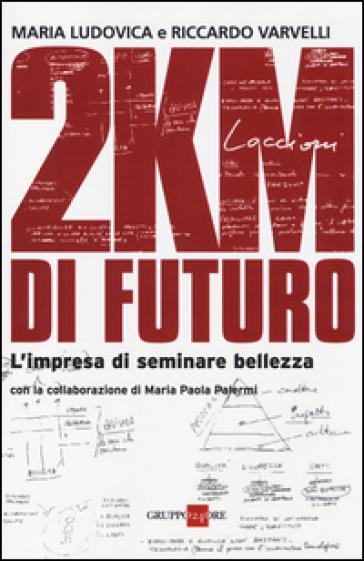 2KM di futuro. L'impresa di seminare bellezza - Maria Ludovica | Thecosgala.com