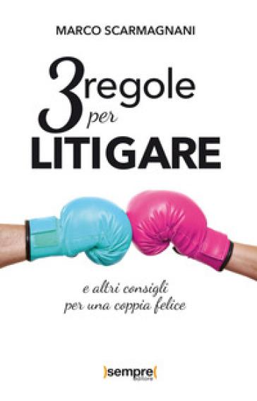 3 regole per litigare e altri consigli per una coppia felice - Marco Scarmagnani | Rochesterscifianimecon.com