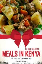 30 Most Delicious Meals in Kenya