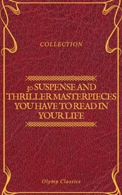 30 Suspense and Thriller Masterpieces you have to read in your life (Olymp Classics)