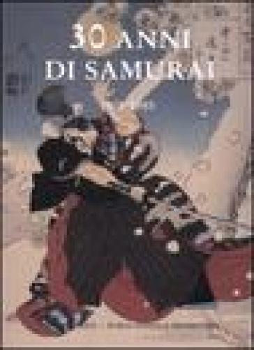 30 anni di samurai. 1976-1985 - M. Amarillis Rossi |
