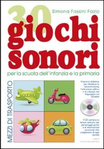 30 giochi sonori. Mezzi di trasporto per la scuola dell'infanzia e la primaria con CD, cartellone e guida operativa - Simona Fassini Fazio pdf epub