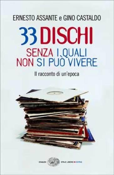 33 dischi senza i quali non si può vivere. Il racconto di un'epoca - Ernesto Assante |