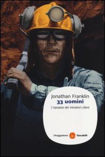 33 uomini. L'epopea dei minatori cileni - Jonathan Franklin  