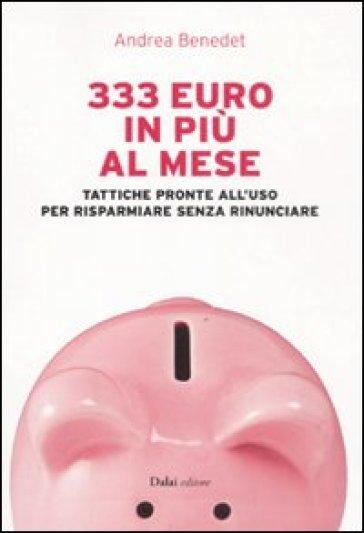 333 euro in più al mese. Tattiche pronte all'uso per risparmiare senza rinunciare - Andrea Benedet | Ericsfund.org