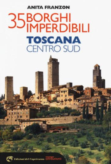 35 borghi imperdibili. Toscana Centro Sud - Anita Franzon pdf epub