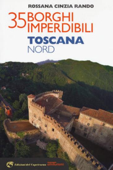 35 borghi imperdibili. Toscana Nord - Rossana Cinzia Rando |