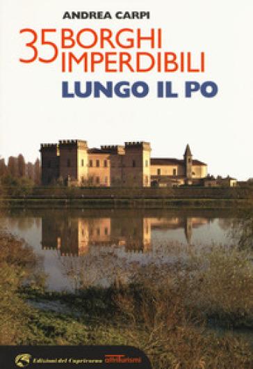35 borghi imperdibili lungo il Po - Andrea Carpi |