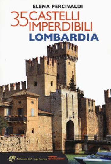 35 castelli imperdibili. Lombardia - Elena Percivaldi | Rochesterscifianimecon.com