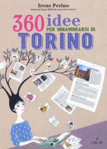 360 idee per innamorarsi di Torino - Irene Perino | Jonathanterrington.com