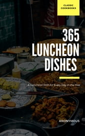365 Luncheon Dishes A Luncheon Dish for Every Day in the Year