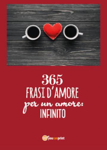 365 frasi per un amore: infinito - Donato Santoro |