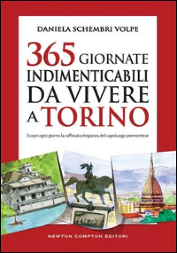 365 giornate indimenticabili da vivere a Torino. Scopri ogni giorno la raffinata eleganza del capoluogo piemontese - Daniela Schembri Volpe | Thecosgala.com