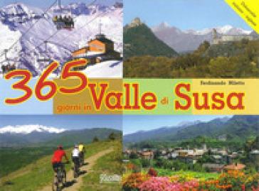 365 giorni in Valle di Susa. Ediz. illustrata - Ferdinando Miletto  