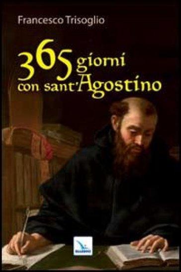 365 giorni con sant'Agostino - Francesco Trisoglio |