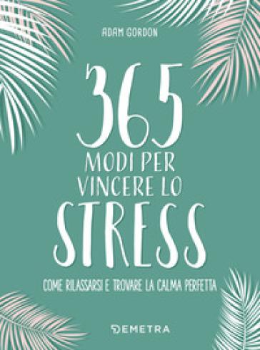 365 modi per vincere lo stress - Adam Gordon |
