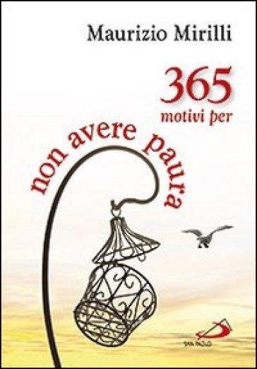 365 motivi per non avere paura - Maurizio Mirilli |