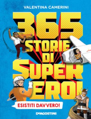 365 storie di super eroi esistiti davvero! - Valentina Camerini |