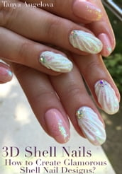 3D Shell Nails: How to Create Glamorous Shell Nail Designs?