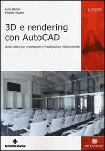 3D e rendering con AutoCAD. Guida pratica per modellazione e visualizzazione tridimensionale - Luca Olivieri  
