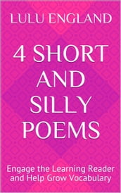 4 Short and Silly Poems: Engage the Learning Reader and Help Grow Vocabulary