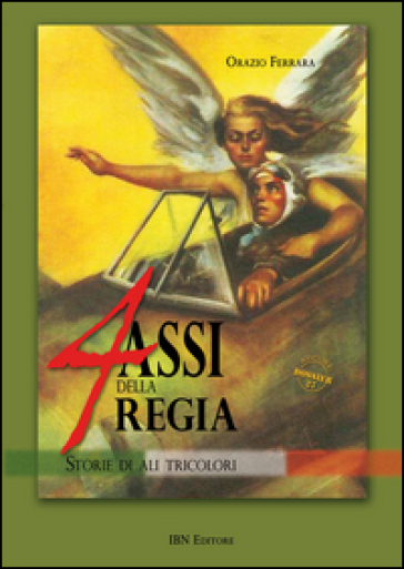 4 assi della regia. Storie di ali tricolori - Orazio Ferrara pdf epub