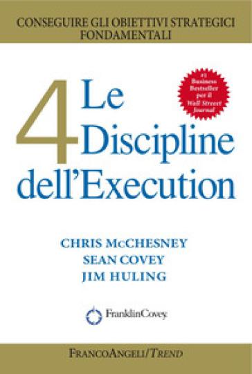 Le 4 discipline dell'Execution. Conseguire gli obiettivi strategici fondamentali - Chris McChesney | Thecosgala.com