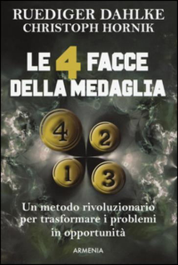 Le 4 facce della medaglia. Un metodo rivoluzionario per trasformare i problemi in opportunità - Rudiger Dahlke |