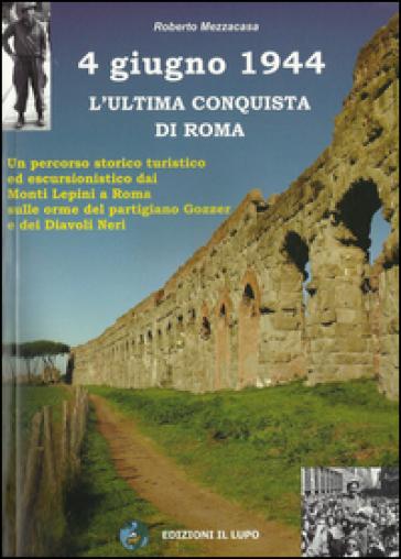 4 giugno 1944. L'ultima conquista di Roma - Roberto Mezzacasa | Jonathanterrington.com