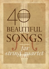 40 Beautiful Songs for String Quartet